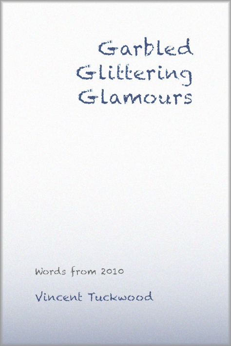 GARBLED GLITTERING GLAMOURS - WORDS FROM 2010