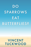 Do Sparrows Eat Butterflies? - A Novel