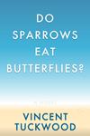 Do Sparrows Eat Butterflies? - A Novel
